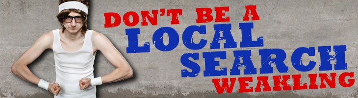 dont be a local seo weakling
