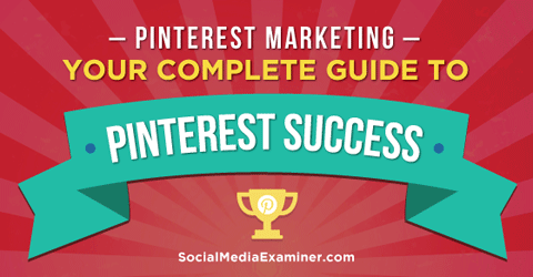guide to pinterest marketing success