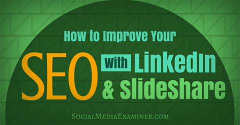 improve your seo with linkedin and slideshare