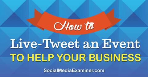 live tweeting to help your business