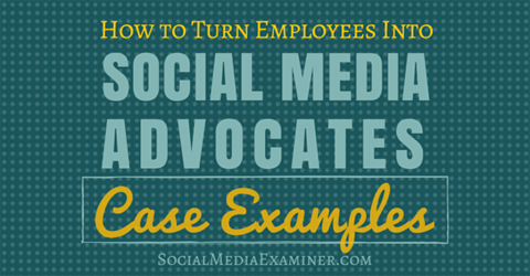 Discover how to turn employees into social media advocates.
