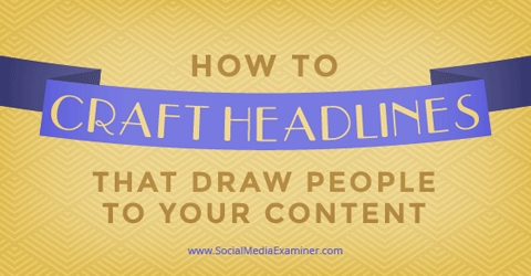 craft headlines that draw people to content
